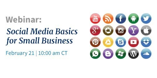 Webinar: Social Media Basics for Small Business February 21 10:00 am CT with social media icons