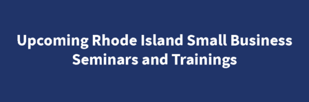 Upcoming Rhode Island Small Business Seminars and Trainings