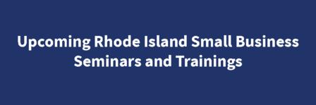 Upcoming Rhode Island Small Business Seminars and Trainings