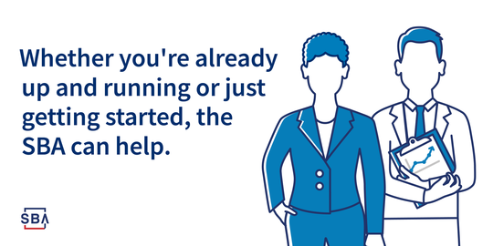 Whether you are up and running or just getting started, the SBA can help