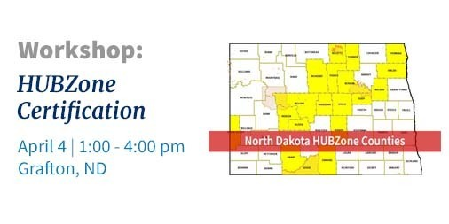 Workshop: HUBZone Certification, April 4, 1:00 to 4:00 pm, Grafton, ND with map of North Dakota HUBZone Counties