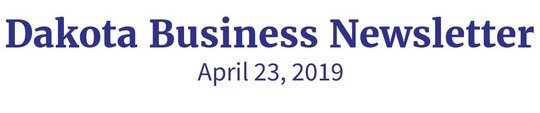 Dakota Business Newsletter, April 23, 2019