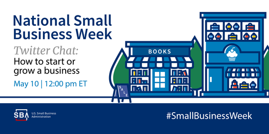 National Small Business Week Twitter Chat on May tenth at Noon eastern standard time. The hashtag is #smallbusinessweek