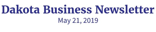 Dakota Business Newsletter May 21, 2019