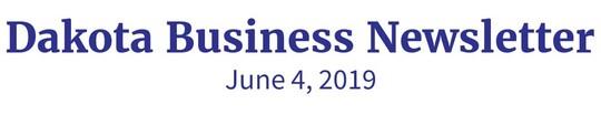 Dakota Business Newsletter, June 4, 2019