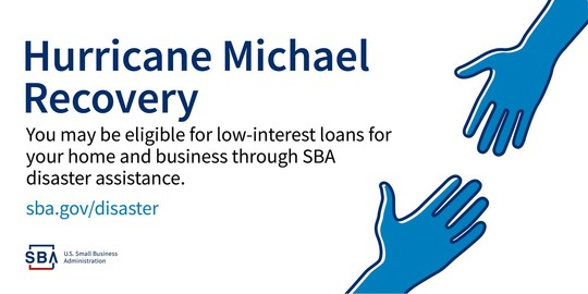 Hurricane Michael Recovery. You may be eligible for low interest loans from SBA.