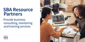 SBA resource partners provide business consulting, mentoring and training services.
