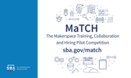 The Makerspace Training, Collaboration and Hiring Pilot Competition, sba.gov/match