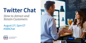 Twitter Chat How to Attract and Retain Customers August 27 at 3pm ET #SBAChat