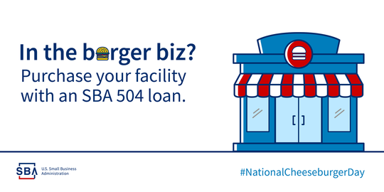 In the burger business? Purchase your facility with an SBA 504 loan.