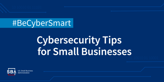 Cybersecurity tips for small businesses. Hashtag #BeCyberSmart