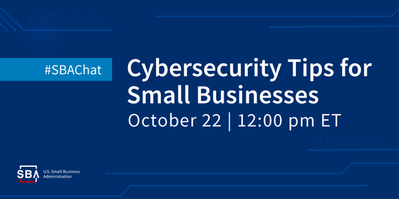 Cybersecurity tips for small businesses Twitter chat on October twenty-second at twelve pm Eastern time. Hashtag #SBAchat.