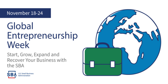 November eighteenth through the twenty-fourth is Global Entrepreneurship Week. Start, grow, expand or recover with the SBA.