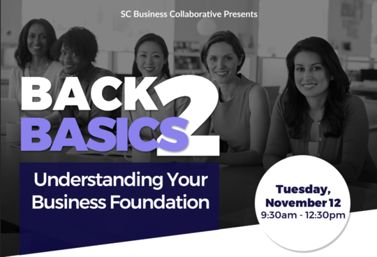 SC Business Collaborative Back 2 Basics, Understanding your Business Foundation on Nov. 12th from 9:30 to 12:30.