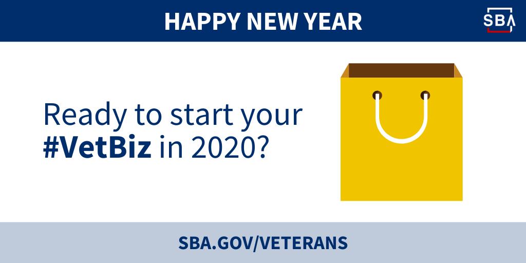 Happy New Year. Ready to start your hashtag vet biz in 2020? Visit SBA dot gov slash veterans.