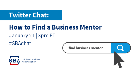 Twitter Chat: How to Find a Business Mentor on January twenty-first at three pm Eastern Standard time. #SBAchat
