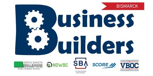 Business Builders Bismarck brought to you by SBA, ND SBDC, ND WBC, SCORE, and VBOC of the Dakotas
