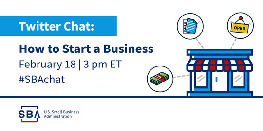 SBA Twitter Chat: Howe to Start a Business. February 18 at 3 PM Eastern Time.