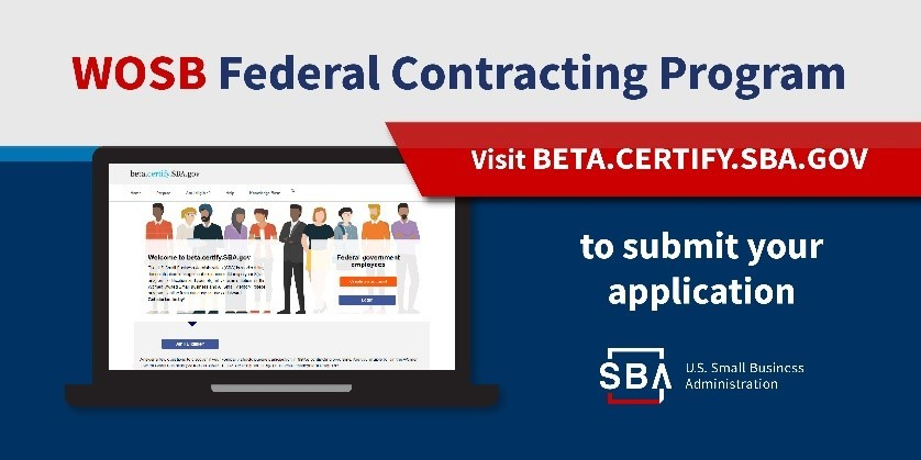 WOSB Federal Contracting Program, visit beta.certify.sba.gov to submit your application
