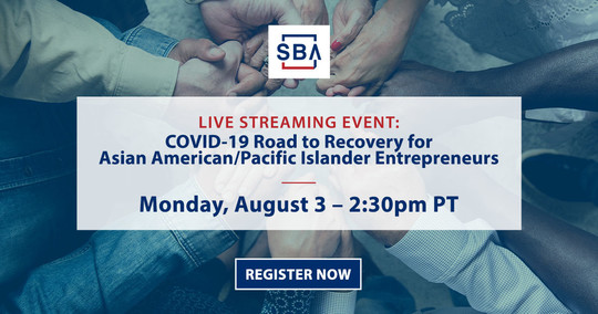 Live Streaming Event COVID-19 Road to Recovery for Asian American/Pacific Islander Entrepreneurs - Mon., Aug. 3 -2:30pm PT - Register Now