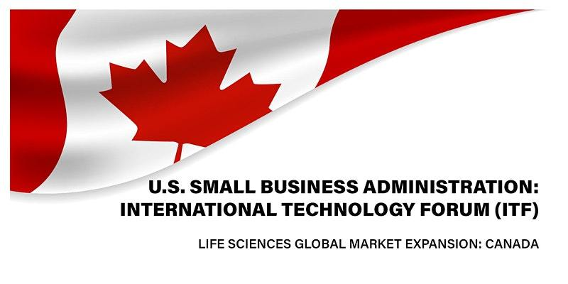 Graphic header for Life Sciences Global Market Expansion: Canada by U.S. Small Business Administration International Technology Forum (ITF)