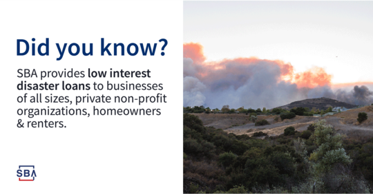 Did you know? SBA provides low interest disaster loans to businesses of all sizes, private non-profit organizations, homeowners & renters.