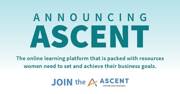 Announcing Ascent The online learning platform that is packed with resources women need to set and achieve their business goals