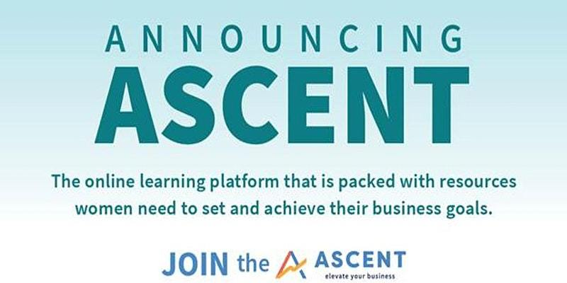 Announcing ASCENT - The online learning platform that is packed with resources women need to set and achieve their business goals.