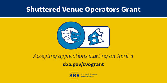 Shuttered Venue Operators Grant. Accepting applications starting on April 8. sba.gov/svogrant