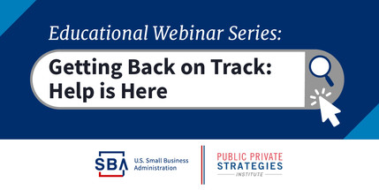 SBA and PPSI Educational Webinar Series, Getting Back on Track: Help is Here