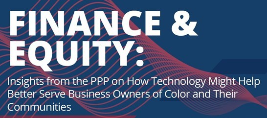 Finance and Equity; Insights from the PPP on how tech might help better serve BIPOC owners and community