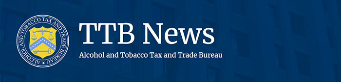 TTB News - Alcohol and Tobacco Tax and Trade Bureau