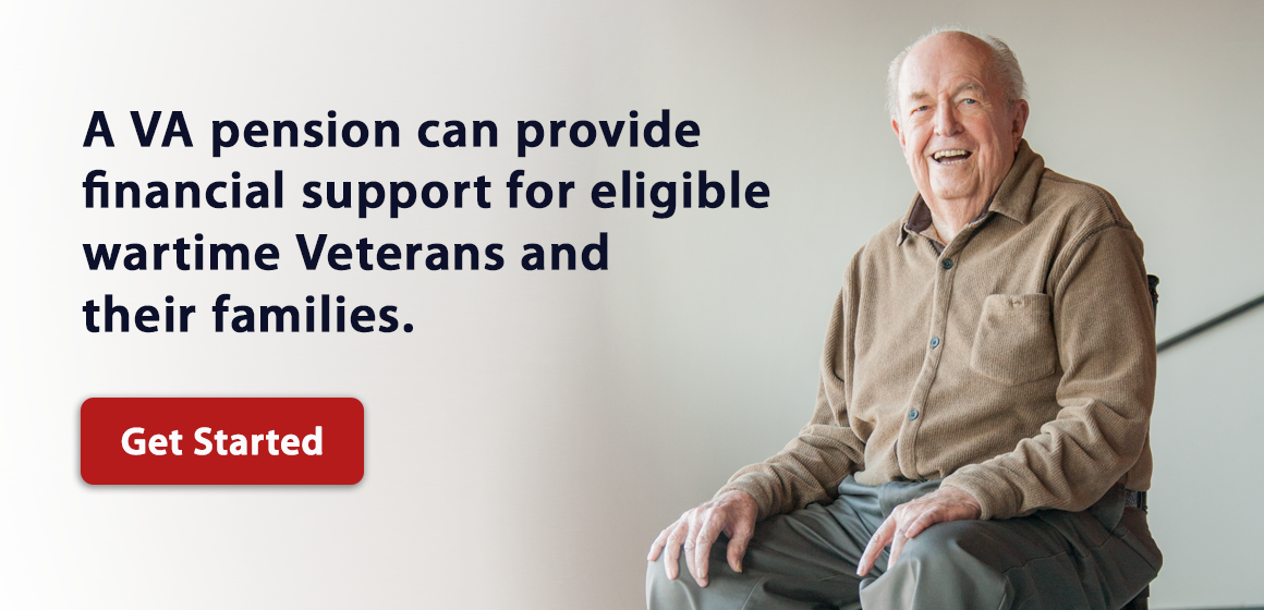 A VA pension can provide financial support for eligible wartime Veterans and their families. Get Started.