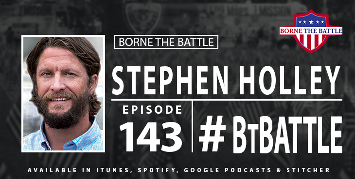 Borne the Battle 143: Stephen Holley