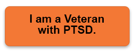 I am a Veteran with PTSD