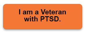 I am a Veteran with PTSD