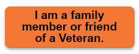 I am a family member or friend of a Veteran