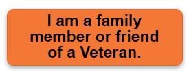 I am a family member or friend of a Veteran