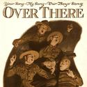 Over There - George Cohen patriotic WWI anthem