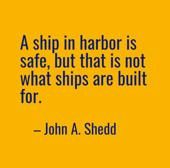 Quote by John A. Shedd: A ship in harbor is safe, but that is not what ships are built for.