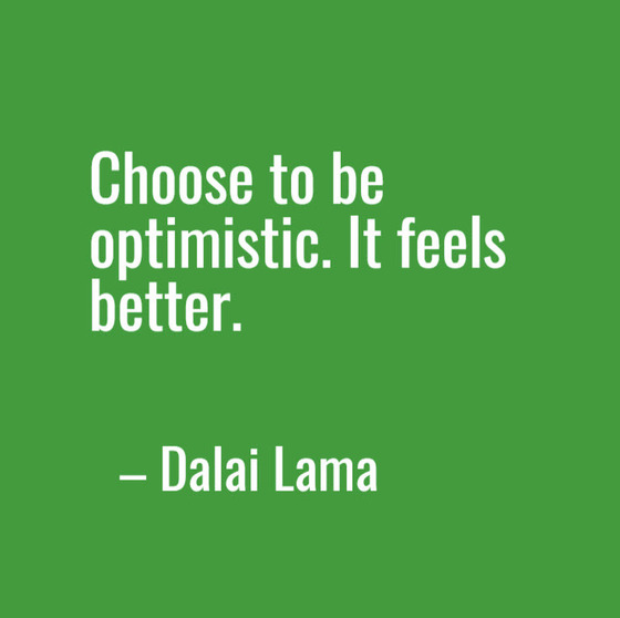 Quote by Dalai Lama: Choose to be optimistic. It feels better.