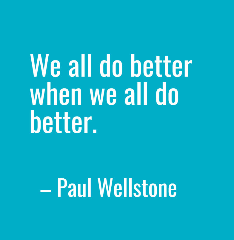 Paul Wellstone Quote: We all do better when we all do better.