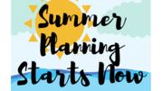 Summer Planning Starts Now