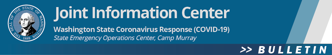 Daily Bulletin from Joint Information Center - Washington State Coronavirus Response (COVID-19) - State Emergency Operations Center, Camp Murray