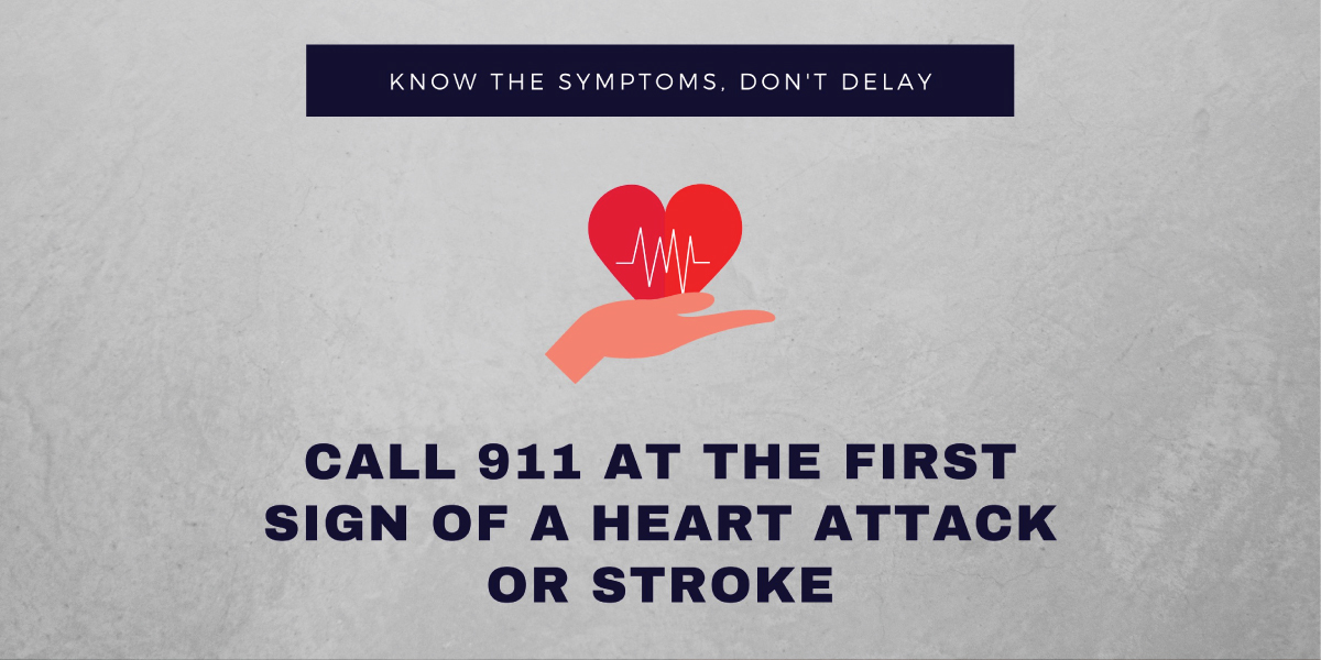 Call 911 at the first sign of a heart attack or stroke