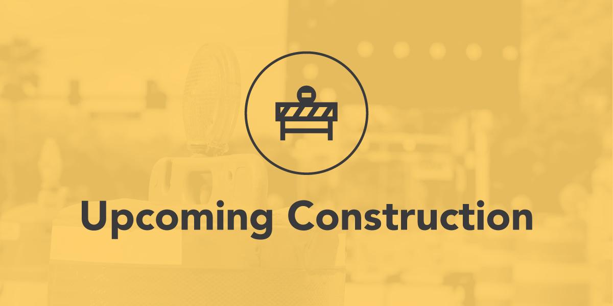Upcoming Construction