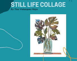 The Still Life by Tina Velazquez Hays, with image of a collage designed to look like a houseplant