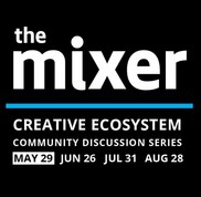 The Mixer Creative Ecosystem Community Discussion Series