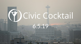 The words Civic Cocktail and June 5, 2019 placed on top of an image of a smokey Seattle skyline with Space Needle