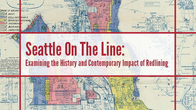 A graphic with a map of Seattle and text overly that reads: Seattle on the Line: Examining the History & Contemporary Impact of Redlining